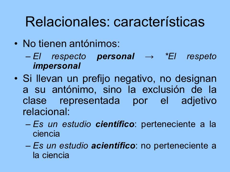 Relacionales: características No tienen antónimos: –El respecto personal *El respeto impersonal Si llevan un prefijo negativo, no designan a su antóni