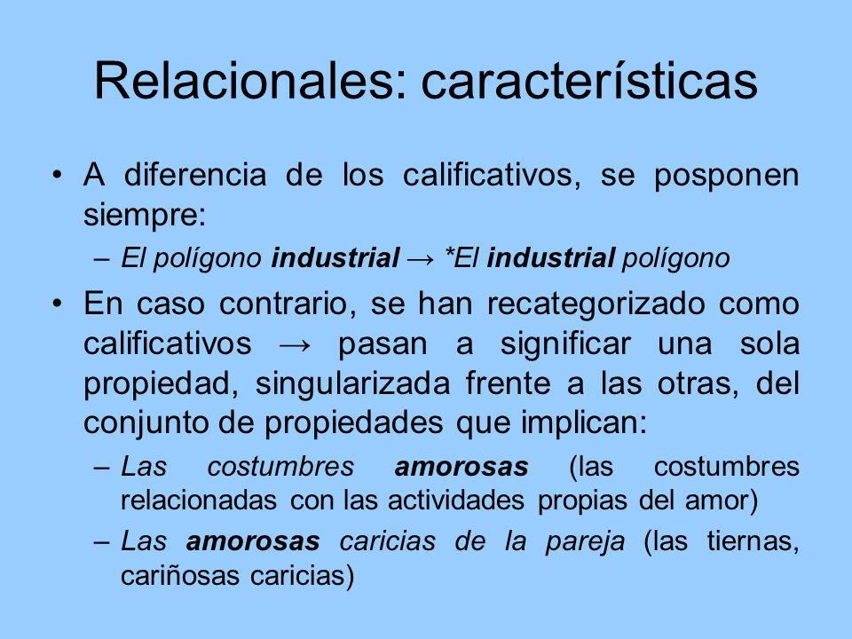 Relacionales: características A diferencia de los calificativos, se posponen siempre: –El polígono industrial *El industrial polígono En caso contrari