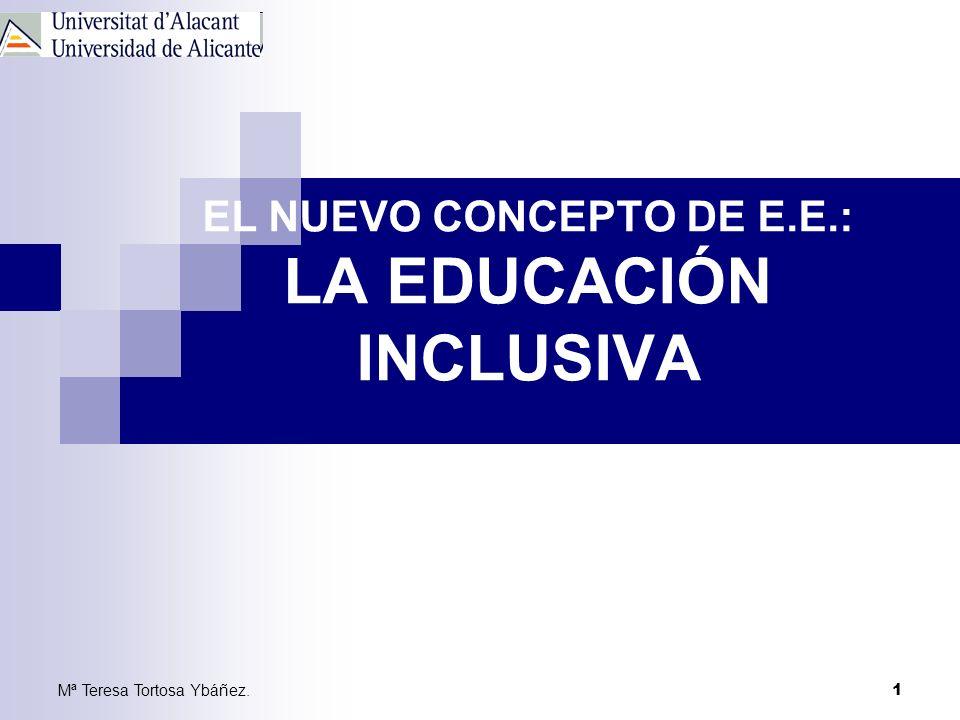 Mª Teresa Tortosa Ybáñez.1 EL NUEVO CONCEPTO DE E.E.: LA EDUCACIÓN INCLUSIVA