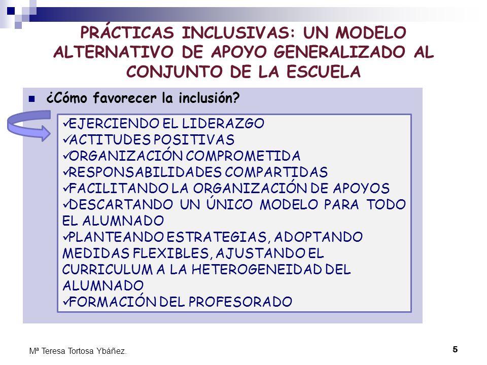 5 Mª Teresa Tortosa Ybáñez. PRÁCTICAS INCLUSIVAS: UN MODELO ALTERNATIVO DE APOYO GENERALIZADO AL CONJUNTO DE LA ESCUELA ¿Cómo favorecer la inclusión?