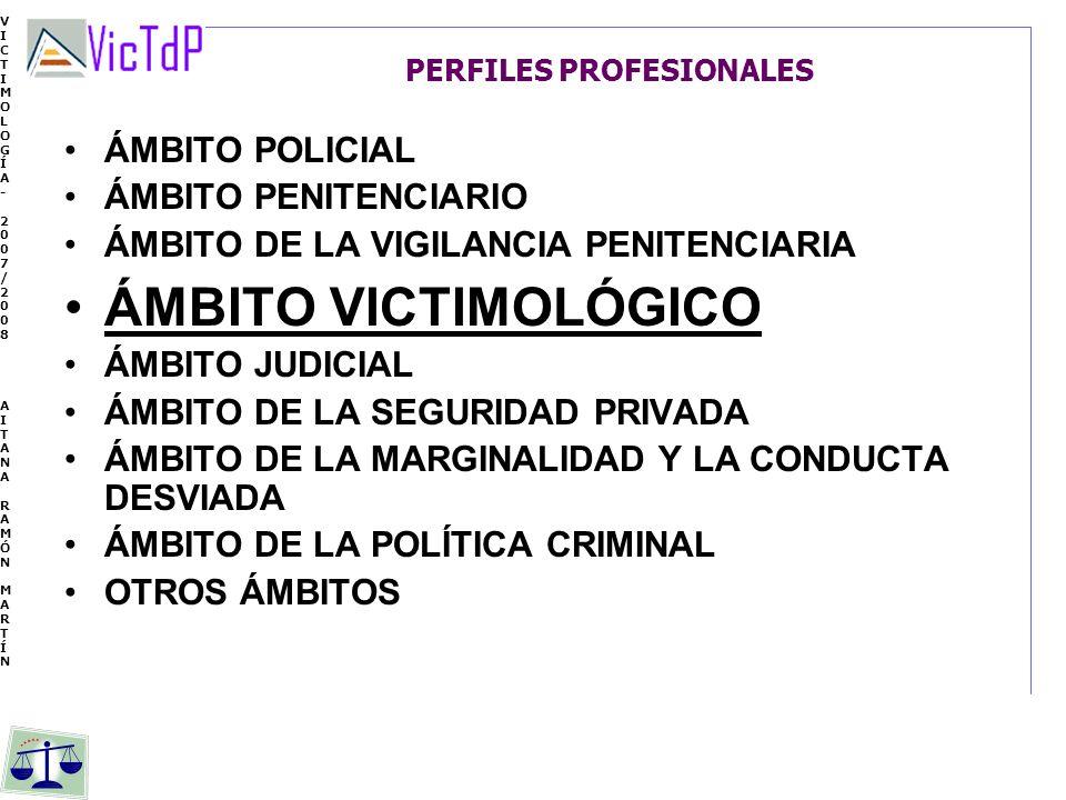 VICTIMOLOGÍA- 2007/2008 AITANA RAMÓN MARTÍN VICTIMOLOGÍA- 2007/2008 AITANA RAMÓN MARTÍN PERFILES PROFESIONALES ÁMBITO POLICIAL ÁMBITO PENITENCIARIO ÁM
