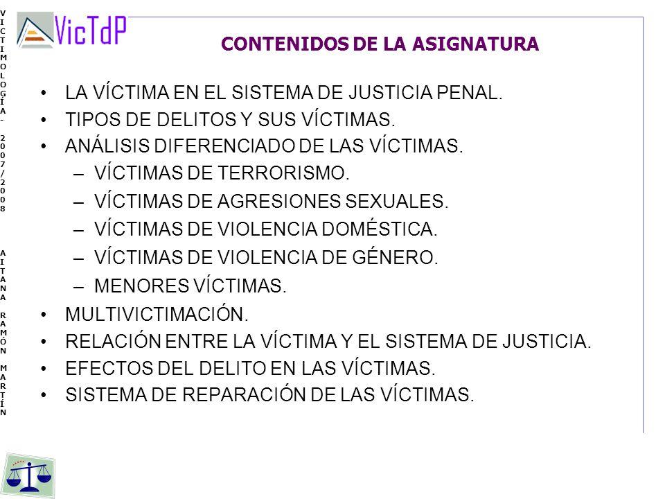 VICTIMOLOGÍA- 2007/2008 AITANA RAMÓN MARTÍN VICTIMOLOGÍA- 2007/2008 AITANA RAMÓN MARTÍN CONTENIDOS DE LA ASIGNATURA LA VÍCTIMA EN EL SISTEMA DE JUSTIC