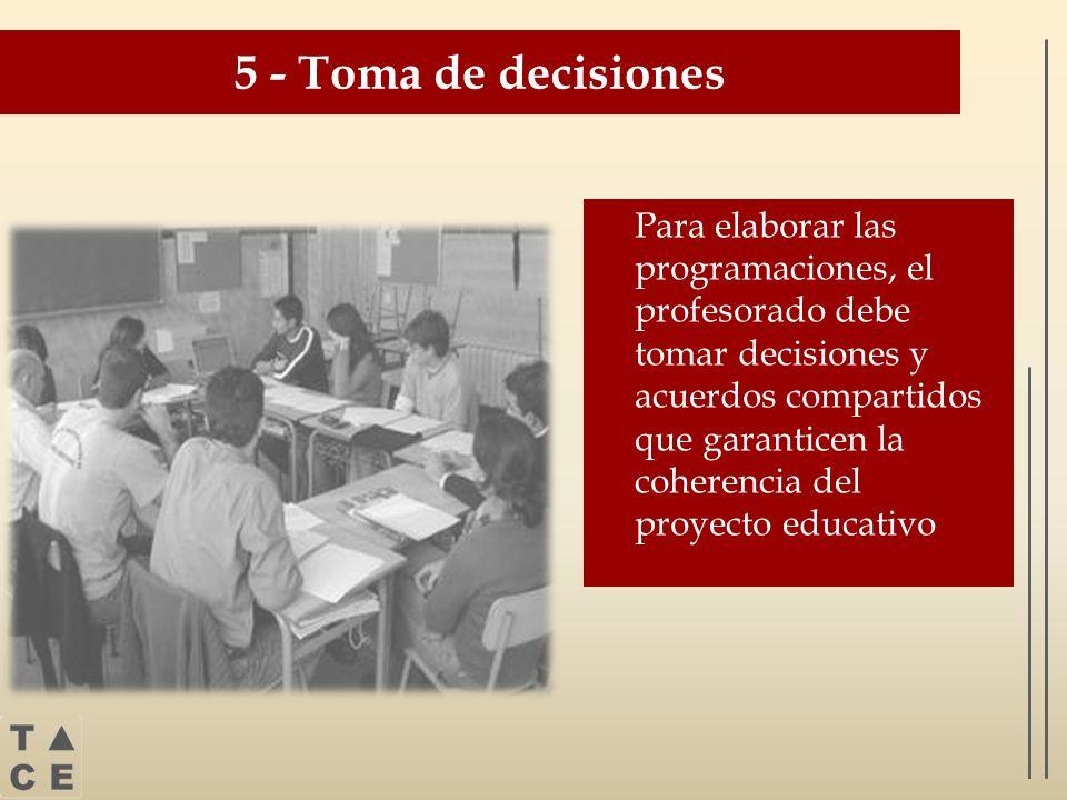 5 - Toma de decisiones Para elaborar las programaciones, el profesorado debe tomar decisiones y acuerdos compartidos que garanticen la coherencia del