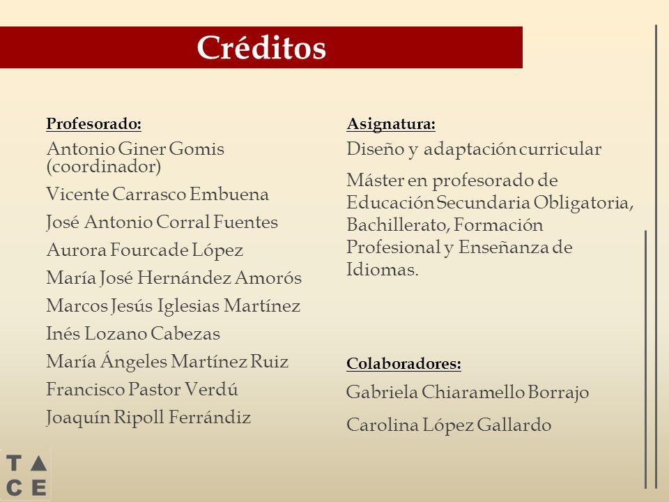 Créditos Profesorado: Antonio Giner Gomis (coordinador) Vicente Carrasco Embuena José Antonio Corral Fuentes Aurora Fourcade López María José Hernánde