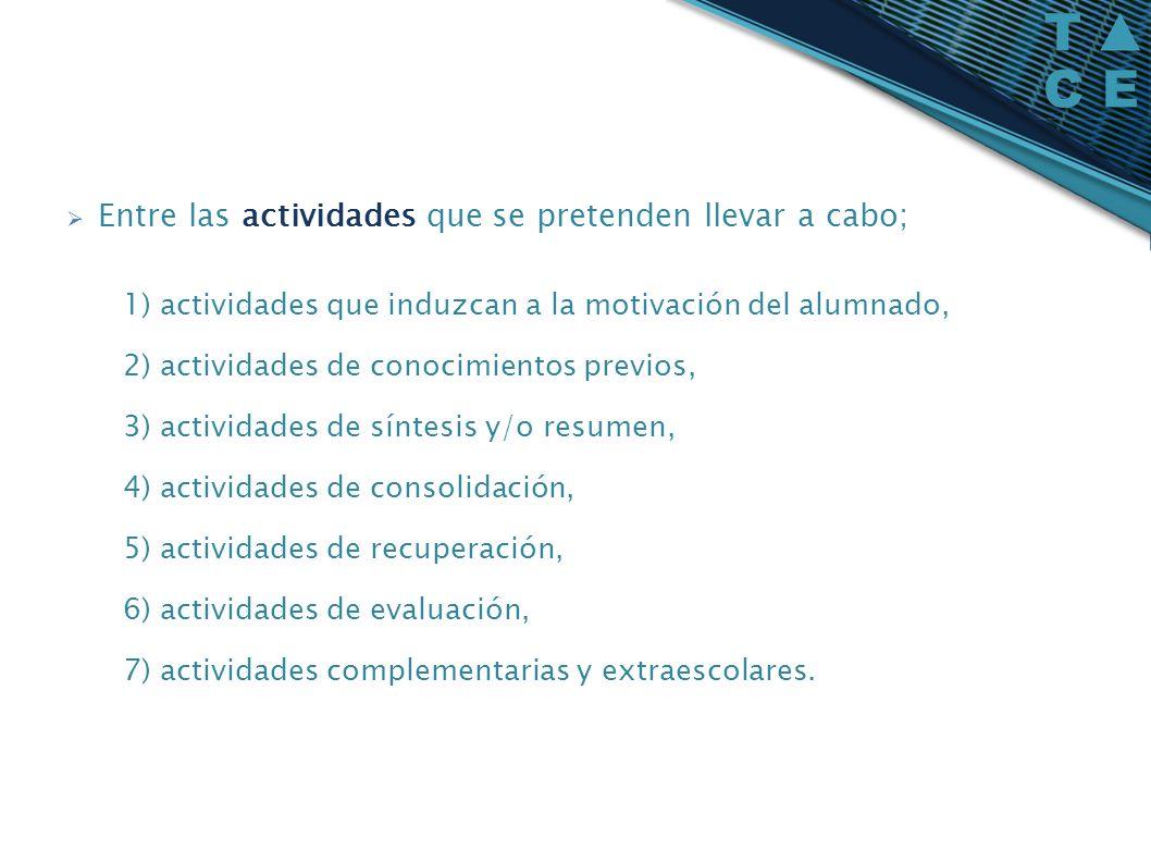 Entre las actividades que se pretenden llevar a cabo; 1) actividades que induzcan a la motivación del alumnado, 2) actividades de conocimientos previo