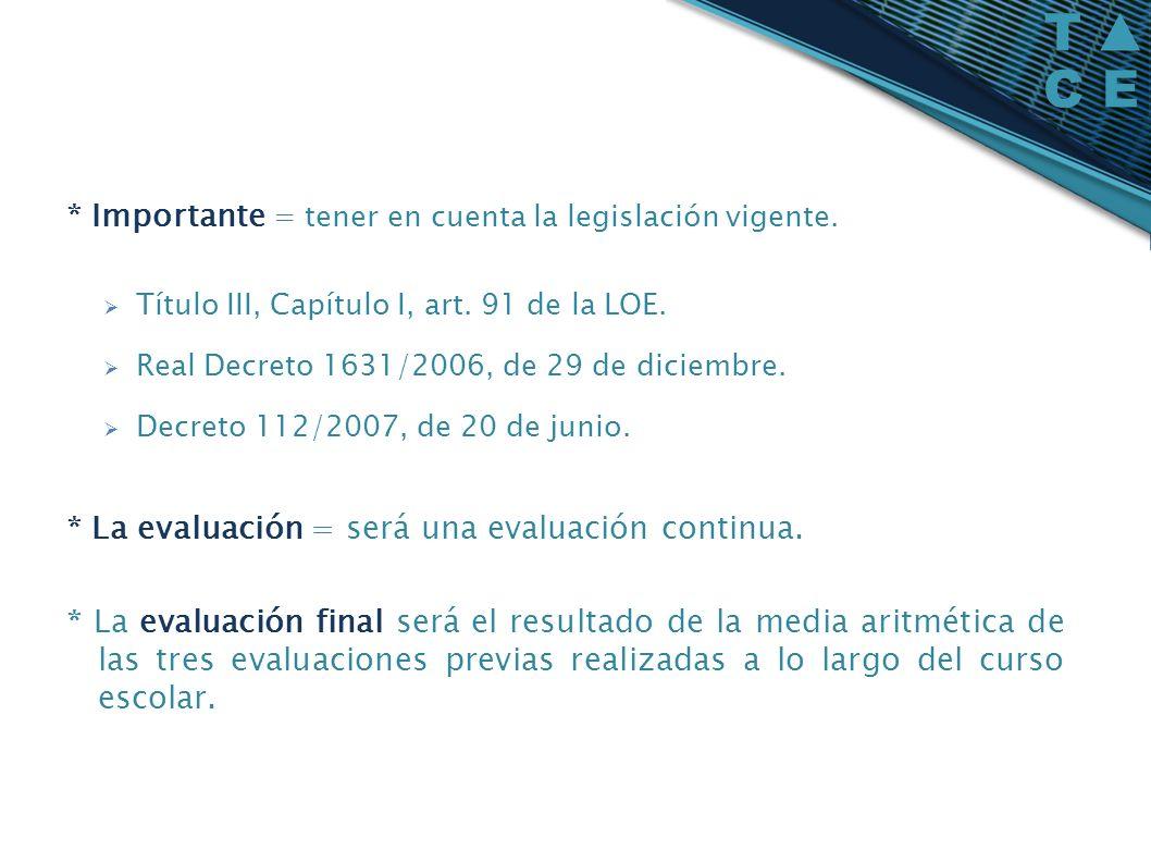 * Importante = tener en cuenta la legislación vigente. Título III, Capítulo I, art. 91 de la LOE. Real Decreto 1631/2006, de 29 de diciembre. Decreto
