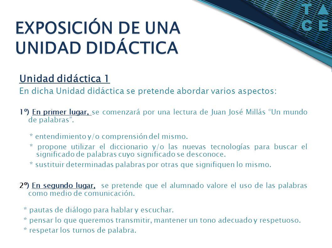 Unidad didáctica 1 En dicha Unidad didáctica se pretende abordar varios aspectos: 1º) En primer lugar, se comenzará por una lectura de Juan José Millá