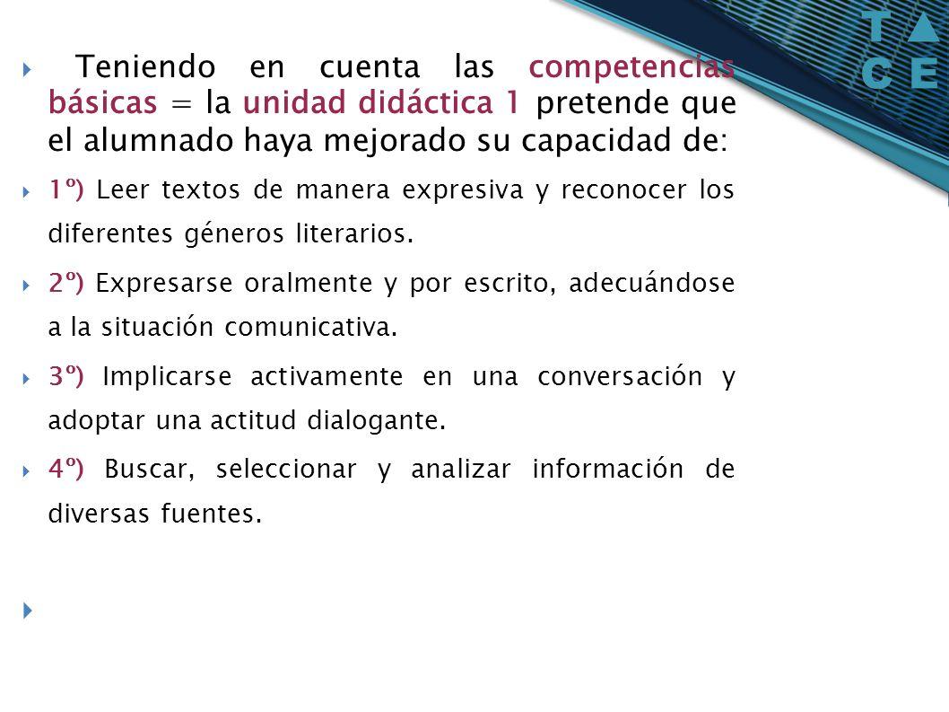 Teniendo en cuenta las competencias básicas = la unidad didáctica 1 pretende que el alumnado haya mejorado su capacidad de: 1º) Leer textos de manera