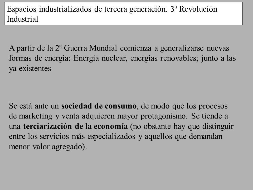 Espacios industrializados de tercera generación. 3ª Revolución Industrial A partir de la 2ª Guerra Mundial comienza a generalizarse nuevas formas de e