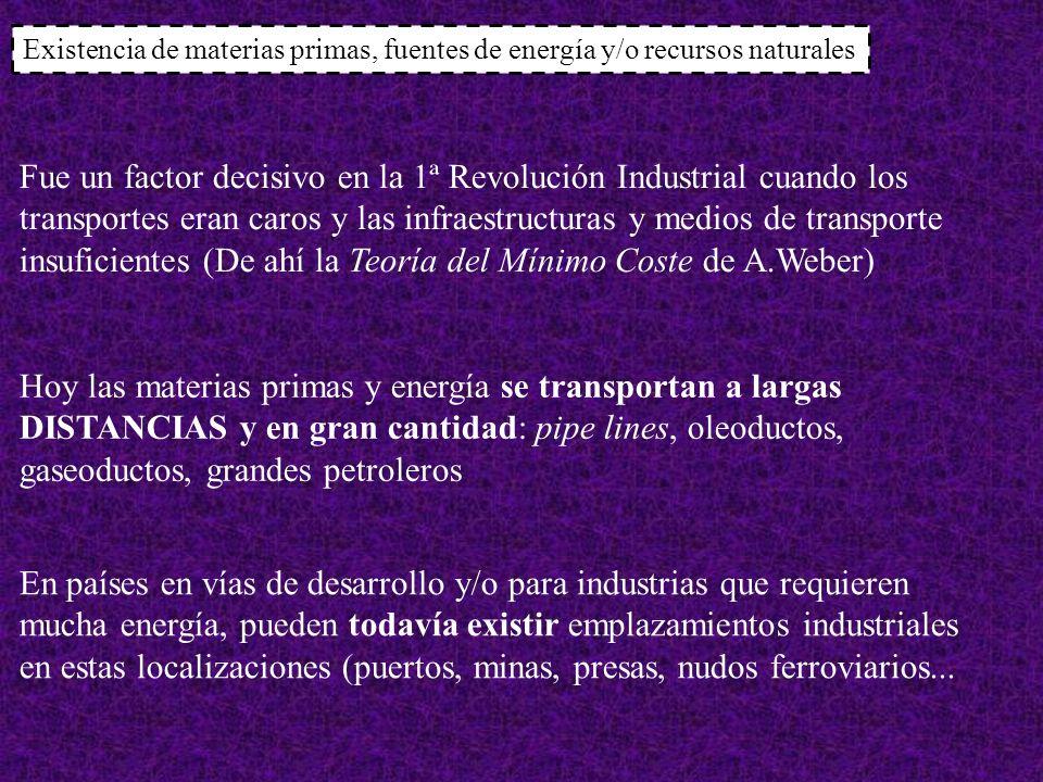 Existencia de materias primas, fuentes de energía y/o recursos naturales Fue un factor decisivo en la 1ª Revolución Industrial cuando los transportes