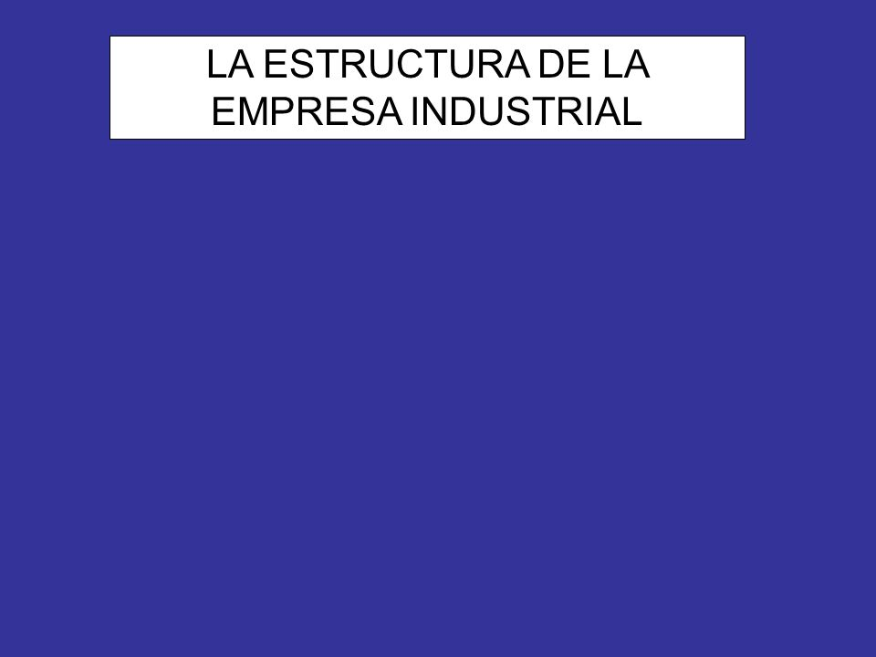 LA ESTRUCTURA DE LA EMPRESA INDUSTRIAL