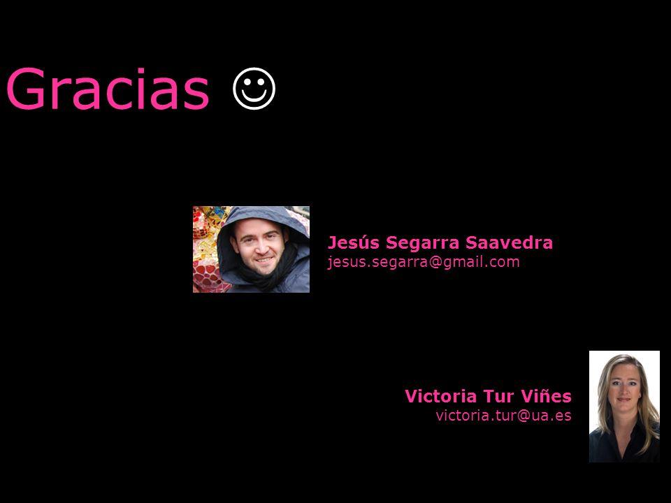 Victoria Tur Viñes victoria.tur@ua.es Jesús Segarra Saavedra jesus.segarra@gmail.com Gracias