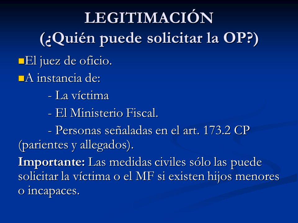 LEGITIMACIÓN (¿Quién puede solicitar la OP?) El juez de oficio. El juez de oficio. A instancia de: A instancia de: - La víctima - El Ministerio Fiscal