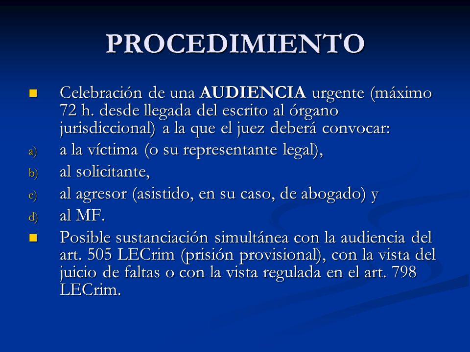 PROCEDIMIENTO Celebración de una AUDIENCIA urgente (máximo 72 h. desde llegada del escrito al órgano jurisdiccional) a la que el juez deberá convocar: