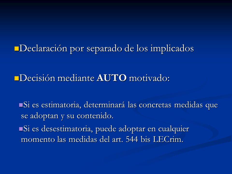 Declaración por separado de los implicados Declaración por separado de los implicados Decisión mediante AUTO motivado: Decisión mediante AUTO motivado