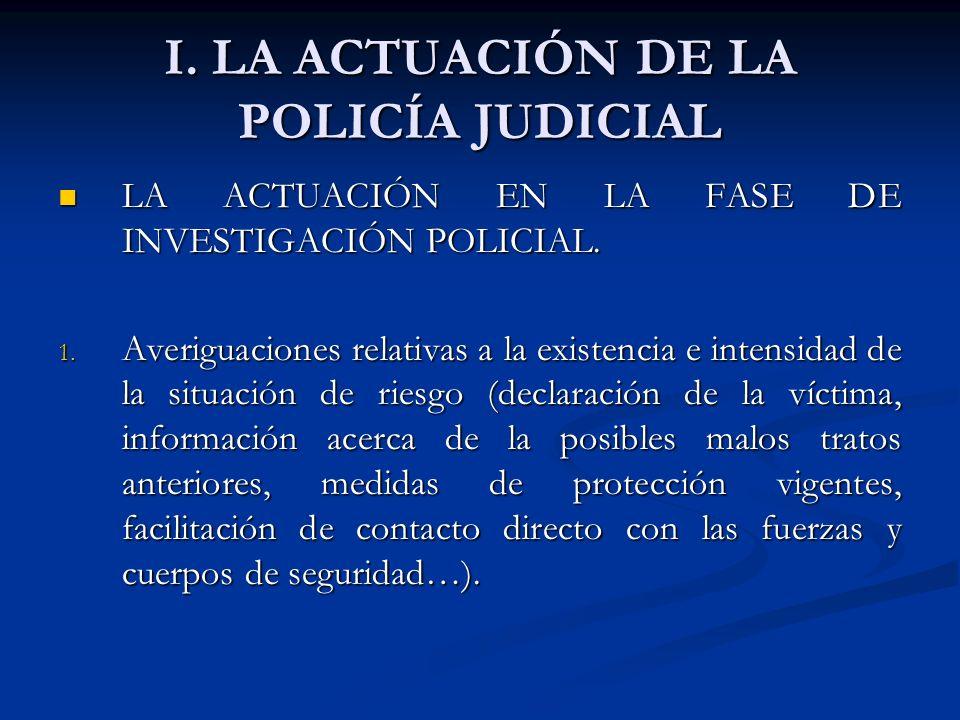 I. LA ACTUACIÓN DE LA POLICÍA JUDICIAL LA ACTUACIÓN EN LA FASE DE INVESTIGACIÓN POLICIAL. LA ACTUACIÓN EN LA FASE DE INVESTIGACIÓN POLICIAL. 1. Averig