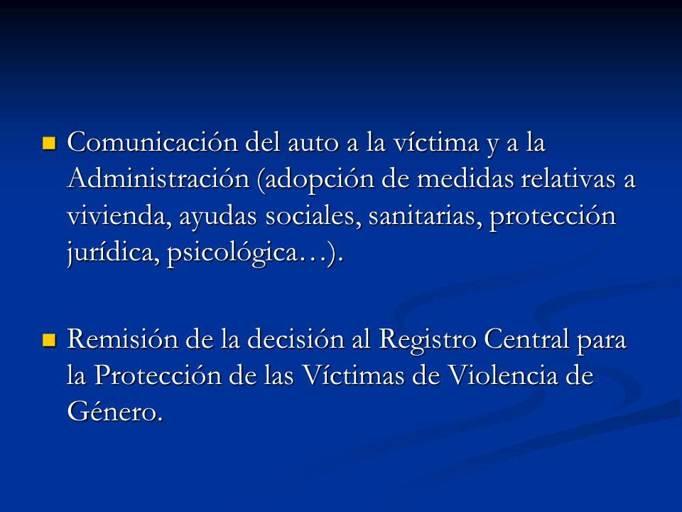 Comunicación del auto a la víctima y a la Administración (adopción de medidas relativas a vivienda, ayudas sociales, sanitarias, protección jurídica,