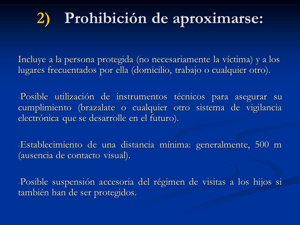2)Prohibición de aproximarse: Incluye a la persona protegida (no necesariamente la víctima) y a los lugares frecuentados por ella (domicilio, trabajo