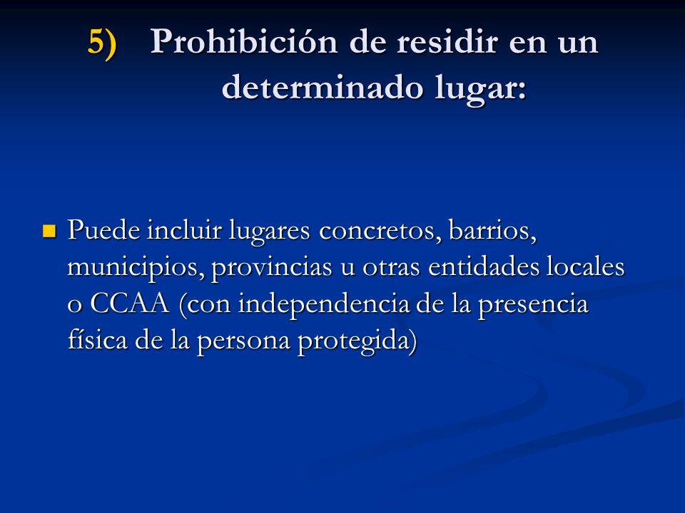 5)Prohibición de residir en un determinado lugar: Puede incluir lugares concretos, barrios, municipios, provincias u otras entidades locales o CCAA (c