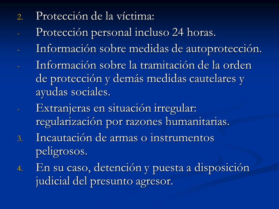 2. Protección de la víctima: - Protección personal incluso 24 horas. - Información sobre medidas de autoprotección. - Información sobre la tramitación