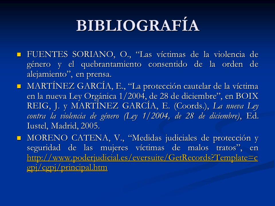 BIBLIOGRAFÍA FUENTES SORIANO, O., Las víctimas de la violencia de género y el quebrantamiento consentido de la orden de alejamiento, en prensa. FUENTE
