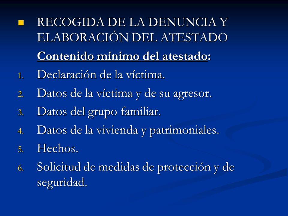 RECOGIDA DE LA DENUNCIA Y ELABORACIÓN DEL ATESTADO RECOGIDA DE LA DENUNCIA Y ELABORACIÓN DEL ATESTADO Contenido mínimo del atestado: 1. Declaración de