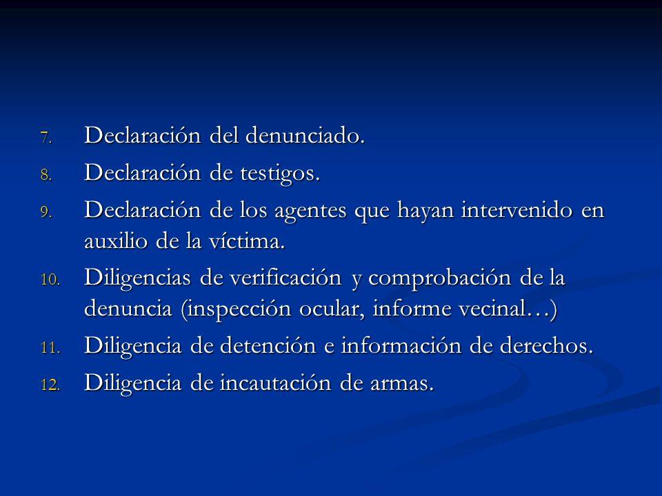 7. Declaración del denunciado. 8. Declaración de testigos. 9. Declaración de los agentes que hayan intervenido en auxilio de la víctima. 10. Diligenci