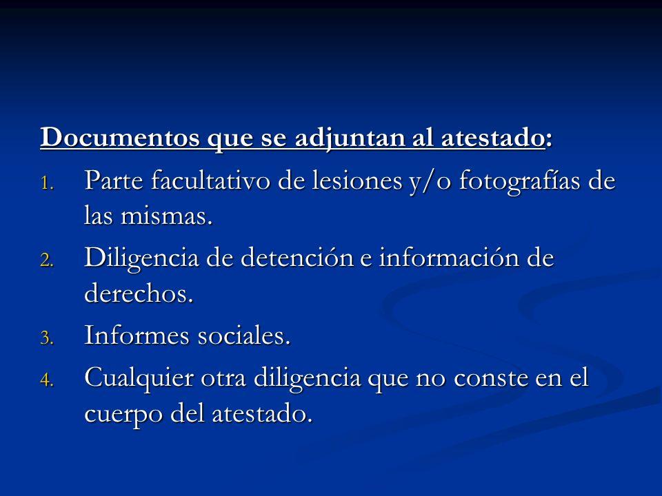 Documentos que se adjuntan al atestado: 1. Parte facultativo de lesiones y/o fotografías de las mismas. 2. Diligencia de detención e información de de