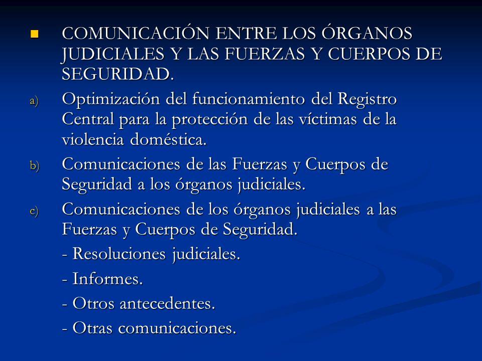 COMUNICACIÓN ENTRE LOS ÓRGANOS JUDICIALES Y LAS FUERZAS Y CUERPOS DE SEGURIDAD. COMUNICACIÓN ENTRE LOS ÓRGANOS JUDICIALES Y LAS FUERZAS Y CUERPOS DE S