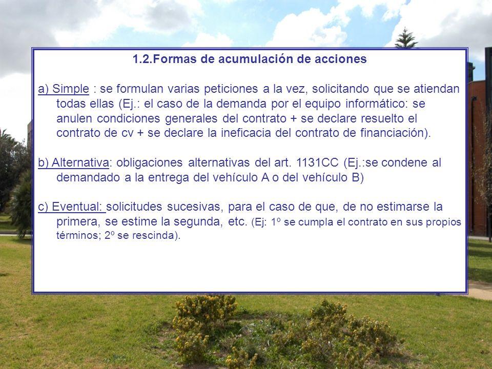 1.2.Formas de acumulación de acciones a) Simple : se formulan varias peticiones a la vez, solicitando que se atiendan todas ellas (Ej.: el caso de la