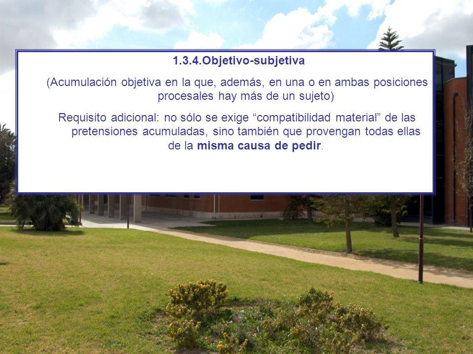 1.3.4.Objetivo-subjetiva (Acumulación objetiva en la que, además, en una o en ambas posiciones procesales hay más de un sujeto) Requisito adicional: n