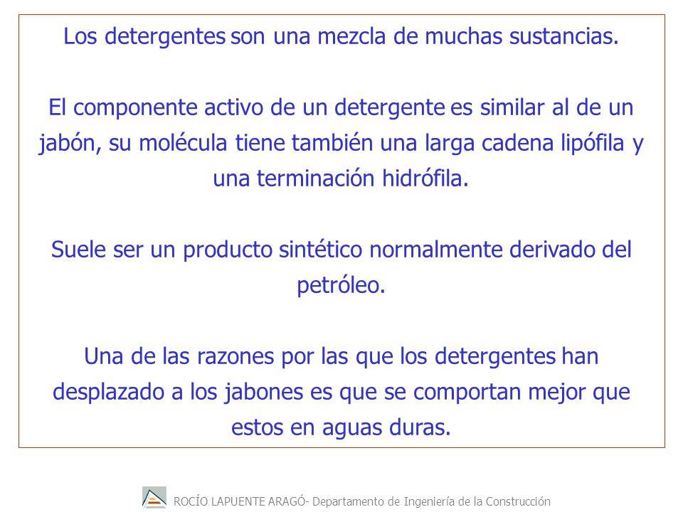 ROCÍO LAPUENTE ARAGÓ- Departamento de Ingeniería de la Construcción Los detergentes son una mezcla de muchas sustancias. El componente activo de un de