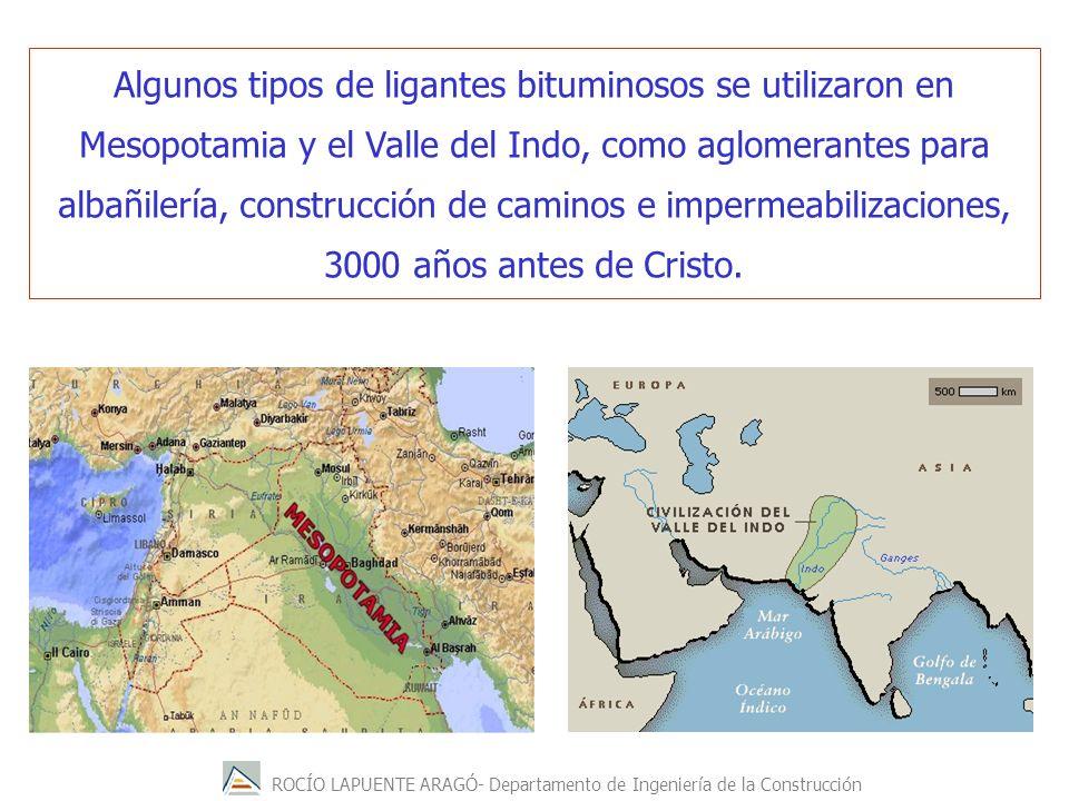 ROCÍO LAPUENTE ARAGÓ- Departamento de Ingeniería de la Construcción Algunos tipos de ligantes bituminosos se utilizaron en Mesopotamia y el Valle del