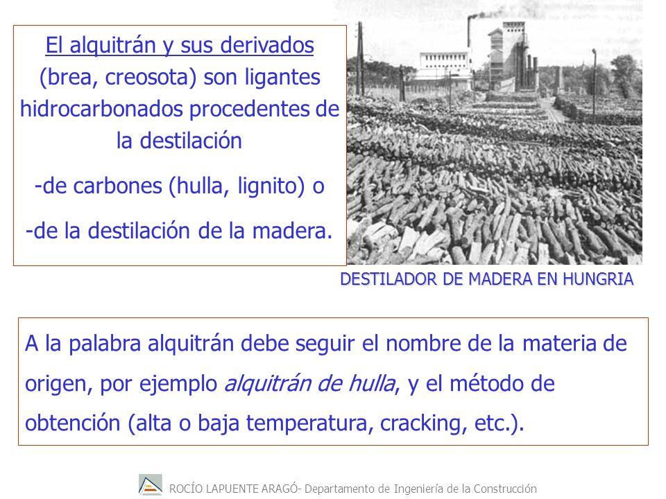 ROCÍO LAPUENTE ARAGÓ- Departamento de Ingeniería de la Construcción DESTILADOR DE MADERA EN HUNGRIA El alquitrán y sus derivados (brea, creosota) son