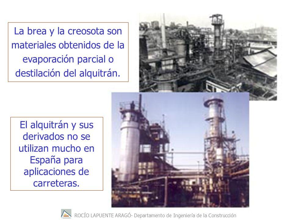 ROCÍO LAPUENTE ARAGÓ- Departamento de Ingeniería de la Construcción La brea y la creosota son materiales obtenidos de la evaporación parcial o destila