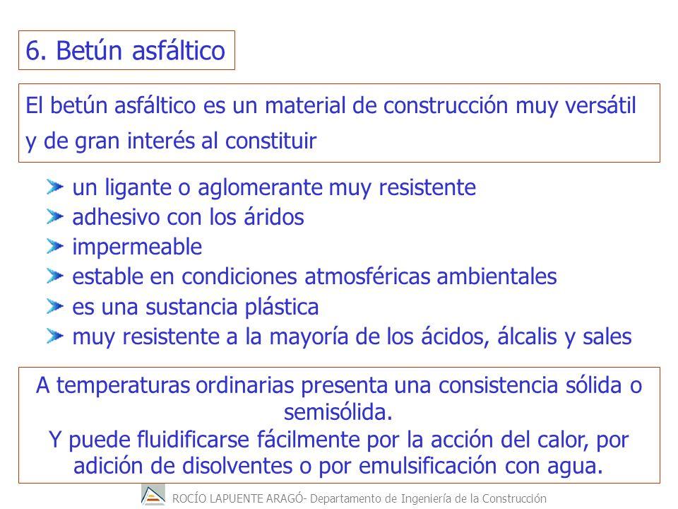 ROCÍO LAPUENTE ARAGÓ- Departamento de Ingeniería de la Construcción El betún asfáltico es un material de construcción muy versátil y de gran interés a