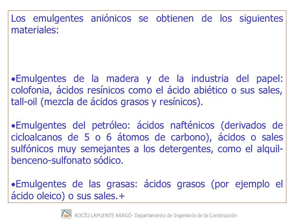 ROCÍO LAPUENTE ARAGÓ- Departamento de Ingeniería de la Construcción Los emulgentes aniónicos se obtienen de los siguientes materiales: Emulgentes de l