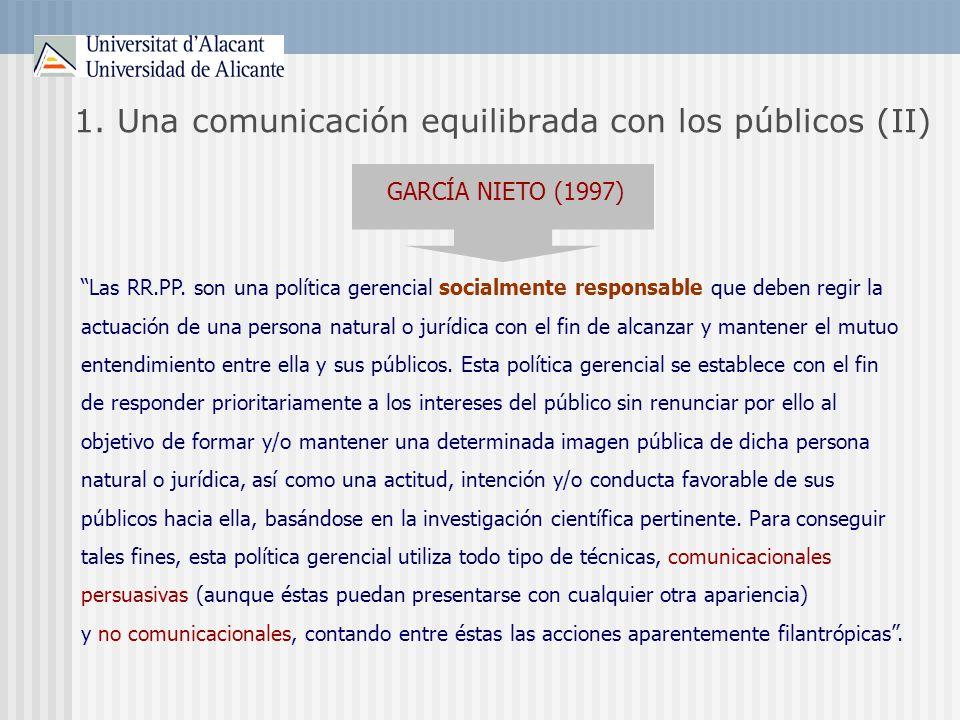 1. Una comunicación equilibrada con los públicos (II) GARCÍA NIETO (1997) Las RR.PP. son una política gerencial socialmente responsable que deben regi