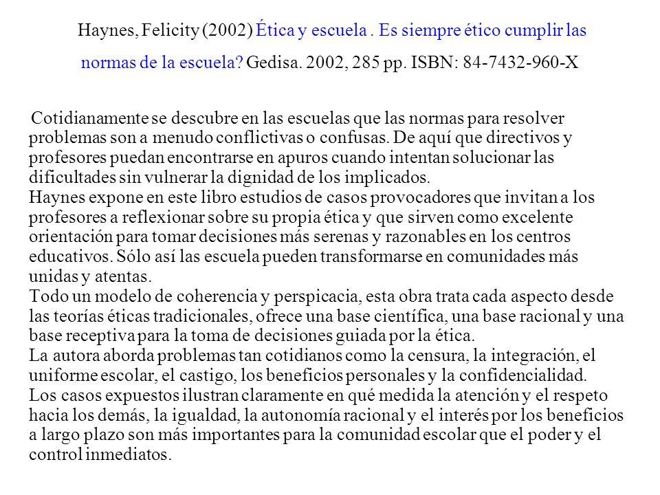 Haynes, Felicity (2002) Ética y escuela. Es siempre ético cumplir las normas de la escuela? Gedisa. 2002, 285 pp. ISBN: 84-7432-960-X Cotidianamente s