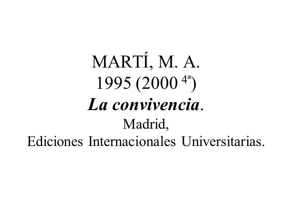 MARTÍ, M. A. 1995 (2000 4ª ) La convivencia. Madrid, Ediciones Internacionales Universitarias.