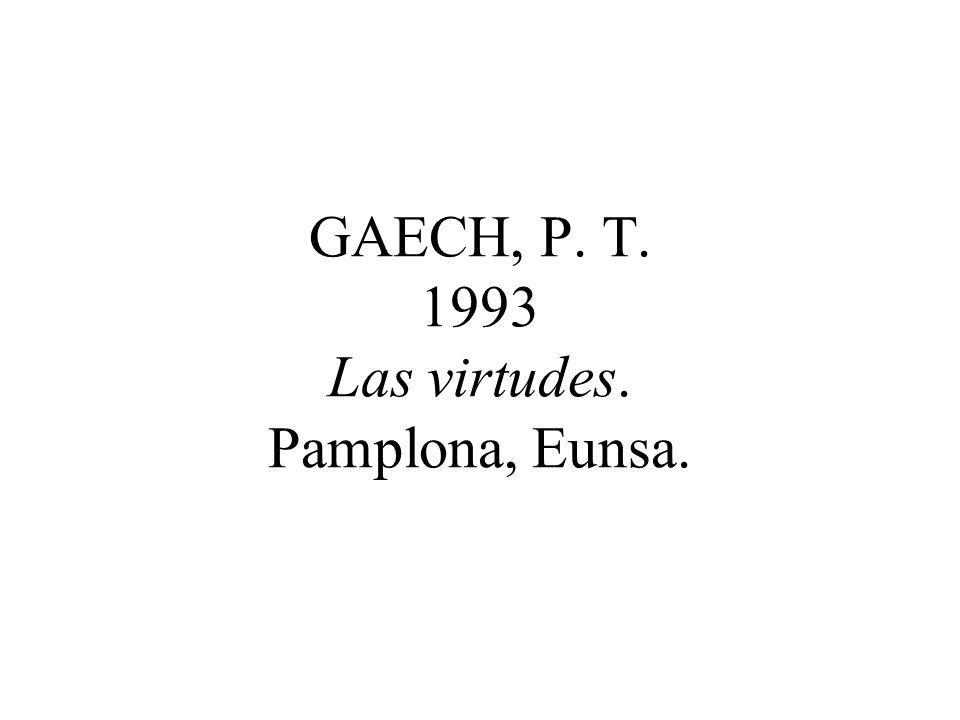 GAECH, P. T. 1993 Las virtudes. Pamplona, Eunsa.