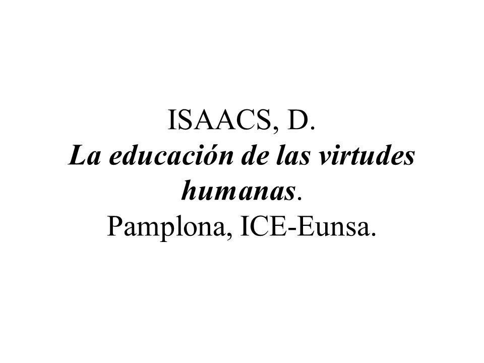 ISAACS, D. La educación de las virtudes humanas. Pamplona, ICE-Eunsa.