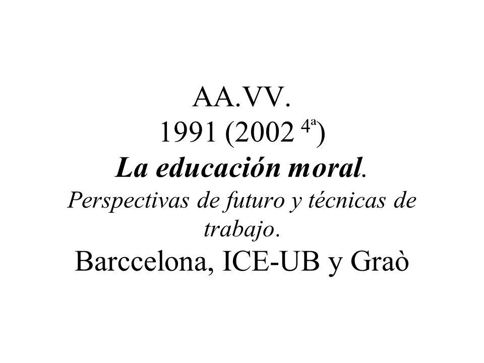 AA.VV. 1991 (2002 4ª ) La educación moral. Perspectivas de futuro y técnicas de trabajo. Barccelona, ICE-UB y Graò