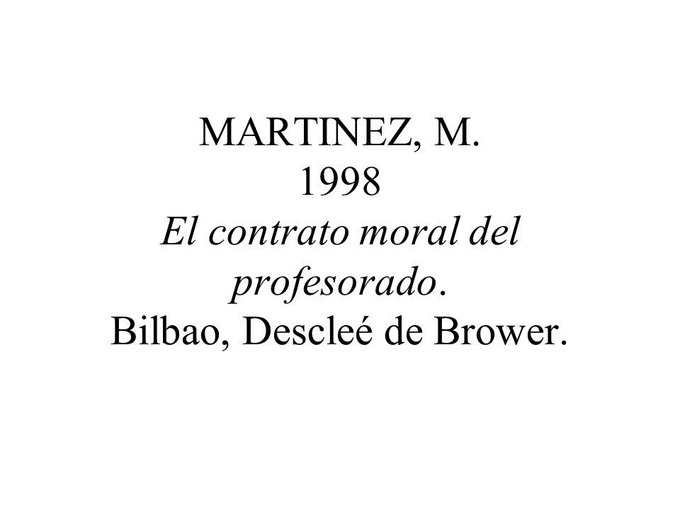 MARTINEZ, M. 1998 El contrato moral del profesorado. Bilbao, Descleé de Brower.