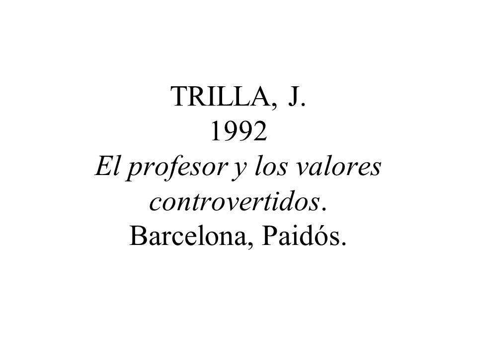 TRILLA, J. 1992 El profesor y los valores controvertidos. Barcelona, Paidós.