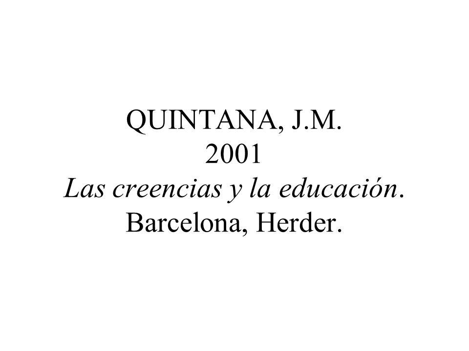 QUINTANA, J.M. 2001 Las creencias y la educación. Barcelona, Herder.