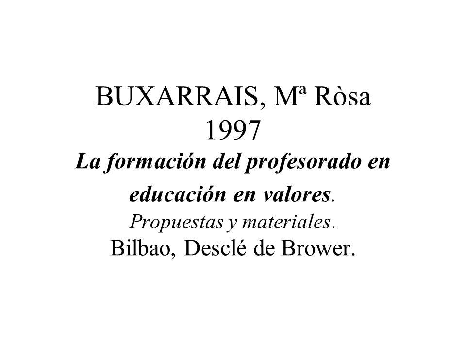 BUXARRAIS, Mª Ròsa 1997 La formación del profesorado en educación en valores. Propuestas y materiales. Bilbao, Desclé de Brower.