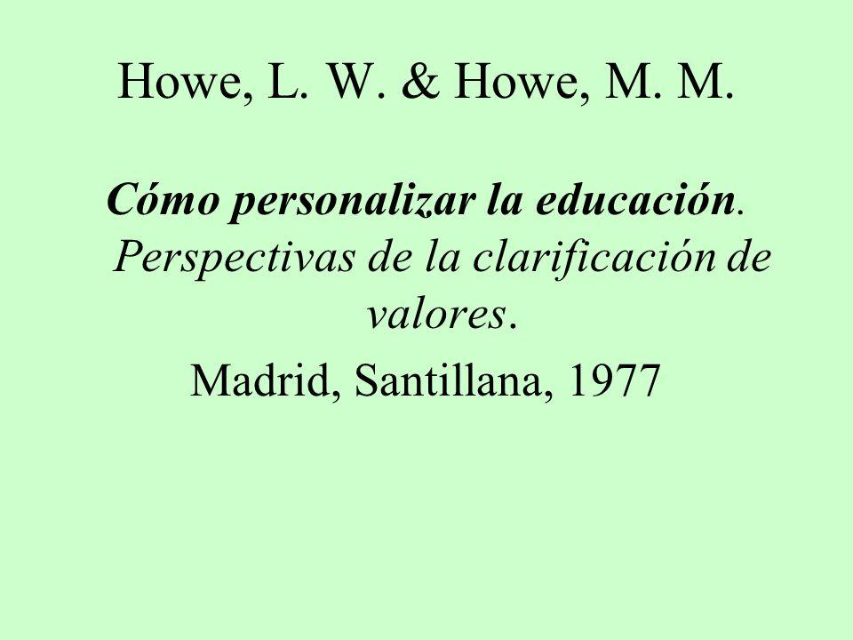 Howe, L. W. & Howe, M. M. Cómo personalizar la educación. Perspectivas de la clarificación de valores. Madrid, Santillana, 1977