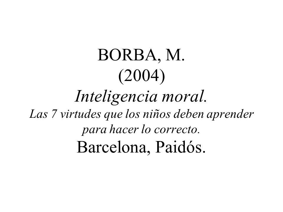 BORBA, M. (2004) Inteligencia moral. Las 7 virtudes que los niños deben aprender para hacer lo correcto. Barcelona, Paidós.