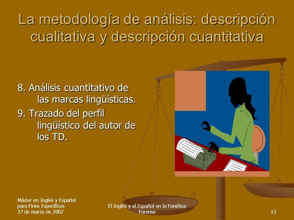 Máster en Inglés y Español para Fines Específicos 27 de marzo de 2007 El Inglés y el Español en la Fonética Forense15 La metodología de análisis: desc